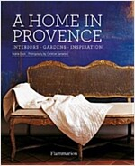 A Home in Provence: Interiors, Gardens, Inspiration (Hardcover)