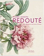 Pierre-Joseph Redoute: Botanical Artist to the Court of France (Paperback)
