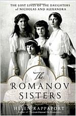 [중고] The Romanov Sisters: The Lost Lives of the Daughters of Nicholas and Alexandra (Hardcover)