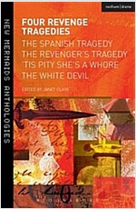 Four Revenge Tragedies : The Spanish Tragedy, the Revenger's Tragedy, 'Tis Pity She's a Whore and the White Devil (Paperback)
