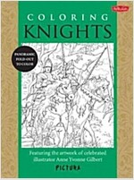 Coloring Knights: Featuring the Artwork of Celebrated Illustrator Anne Yvonne Gilbert (Paperback)