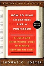 How to Read Literature Like a Professor Revised Edition: A Lively and Entertaining Guide to Reading Between the Lines (Paperback, Revised)