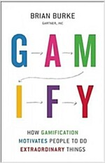 Gamify: How Gamification Motivates People to Do Extraordinary Things (Hardcover)