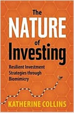 Nature of Investing: Resilient Investment Strategies Through Biomimicry (Hardcover)