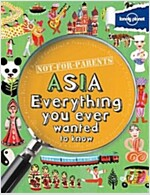 Not For Parents Asia: Everything you ever wanted to know (Paperback)