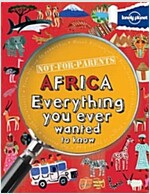 Not For Parents Africa: Everything you ever wanted to know (Paperback)