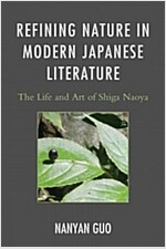 [중고] Refining Nature in Modern Japanese Literature: The Life and Art of Shiga Naoya (Paperback)