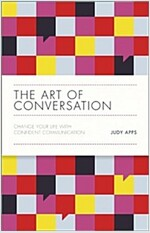 The Art of Conversation - Change Your Life with   Confident Communication (Hardcover)