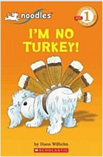 Scholastic Reader Level 1: Noodles: I'm No Turkey! (Paperback)