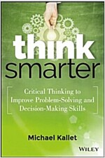 Think Smarter: Critical Thinking to Improve Problem-Solving and Decision-Making Skills (Hardcover)