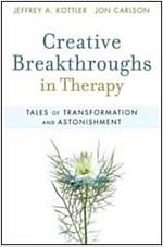 Creative Breakthroughs in Therapy : Tales of Transformation and Astonishment (Paperback)