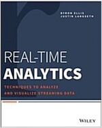 Real-Time Analytics: Techniques to Analyze and Visualize Streaming Data (Paperback)