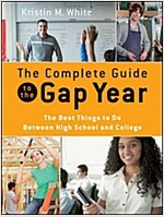 The Complete Guide to the Gap Year : The Best Things to Do Between High School and College (Paperback)