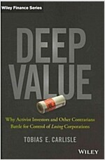 Deep Value: Why Activist Investors and Other Contrarians Battle for Control of `Losing` Corporations (Hardcover)