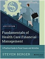 Fundamentals of Health Care Financial Management: A Practical Guide to Fiscal Issues and Activities, 4th Edition (Paperback, 4, Revised)