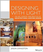 Designing with Light: The Art, Science, and Practice of Architectural Lighting Design (Paperback)