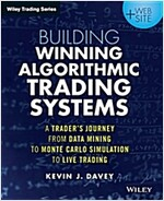 Building Winning Algorithmic Trading Systems, + Website: A Trader's Journey from Data Mining to Monte Carlo Simulation to Live Trading (Paperback)