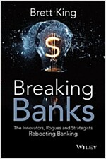 Breaking Banks: The Innovators, Rogues, and Strategists Rebooting Banking (Hardcover)