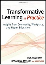 Transformative Learning in Practice : Insights from Community, Workplace, and Higher Education (Hardcover)