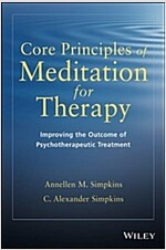Core Principles of Meditation for Therapy: Improving the Outcomes for Psychotherapeutic Treatments (Paperback)