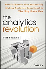 The Analytics Revolution: How to Improve Your Business by Making Analytics Operational in the Big Data Era (Hardcover)