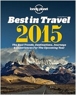 Lonely Planet's Best in Travel: The Best Trends, Destinations, Journeys & Experiences for the Year Ahead (Paperback, 2015)