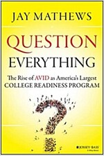 Question Everything: The Rise of Avid as America's Largest College Readiness Program (Hardcover)
