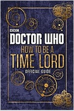 Doctor Who: How to be a Time Lord - the Official Guide (Hardcover)
