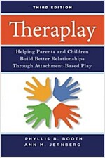 Theraplay : Helping Parents and Children Build Better Relationships Through Attachment-Based Play (Paperback, 3 Rev ed)
