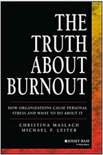 The Truth about Burnout: How Organizations Cause Personal Stress and What to Do about It (Paperback)