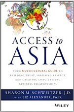 Access to Asia: Your Multicultural Guide to Building Trust, Inspiring Respect, and Creating Long-Lasting Business Relationships (Hardcover)