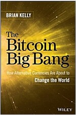 The Bitcoin Big Bang: How Alternative Currencies Are about to Change the World (Hardcover)