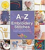 A-Z of Embroidery Stitches : A Complete Manual for the Beginner Through to the Advanced Embroiderer (Paperback)