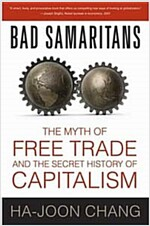 Bad Samaritans: The Myth of Free Trade and the Secret History of Capitalism (Paperback)