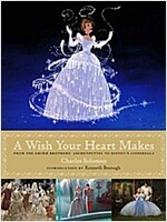 A Wish Your Heart Makes: From the Grimm Brothers' Aschenputtel to Disney's Cinderella (Hardcover)