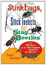 Stink Bugs, Stick Insects, and Stag Beetles: And 18 More of the Strangest Insects on Earth (Paperback, 1st)