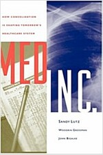 Med Inc.: How Consolidation Is Shaping Tomorrow's Healthcare System (Hardcover)