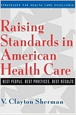 Raising Standards in American Health Care: Best People, Best Practices, Best Results (Hardcover)