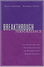 Breakthrough Performance: Accelerating the Transformation of Health Care Organizations (Paperback)