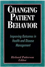 Changing Patient Behavior: Improving Outcomes in Health and Disease Management (Hardcover)
