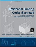 Residential Building Codes Illustrated : A Guide to Understanding the 2009 International Residential Code (Paperback)