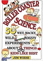 Roller Coaster Science: 50 Wet, Wacky, Wild, Dizzy Experiments about Things Kids Like Best (Paperback)