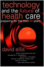 Technology and the Future of Health Care: Preparing for the Next 30 Years (Hardcover, 2)
