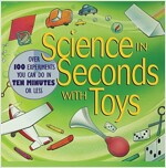 Science in Seconds with Toys: Over 100 Experiments You Can Do in Ten Minutes or Less (Paperback)