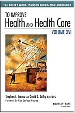 To Improve Health and Health Care, Volume XVI: The Robert Wood Johnson Foundation Anthology (Paperback, 16, Revised)