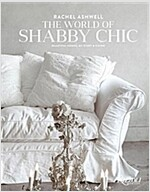 Rachel Ashwell the World of Shabby Chic: Beautiful Homes, My Story & Vision (Hardcover)