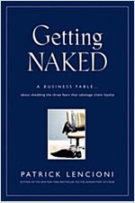 Getting Naked: A Business Fable about Shedding the Three Fears That Sabotage Client Loyalty (Hardcover)