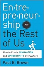 Entrepreneurship for the Rest of Us: How to Create Innovation and Opportunity Everywhere (Hardcover)