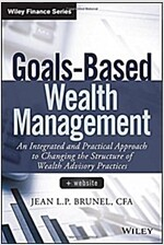 Goals-Based Wealth Management: An Integrated and Practical Approach to Changing the Structure of Wealth Advisory Practices (Hardcover)