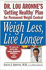 Weigh Less, Live Longer: Dr. Lou Aronne's `Getting Healthy` Plan for Permanent Weight Control (Paperback, Revised)